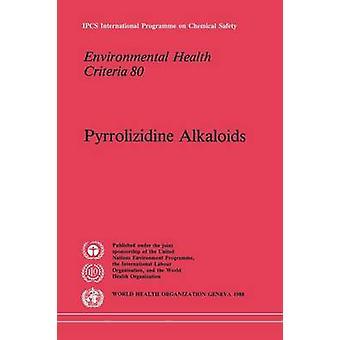Pyrrolizidine Alkaloids Environmental Health Criteria Series No. 80 by World Health Organization