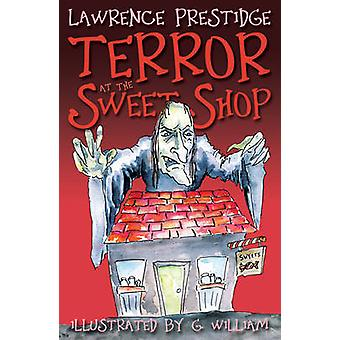 Terror at the Sweet Shop by Lawrence Prestidge - G Williams - 9781785