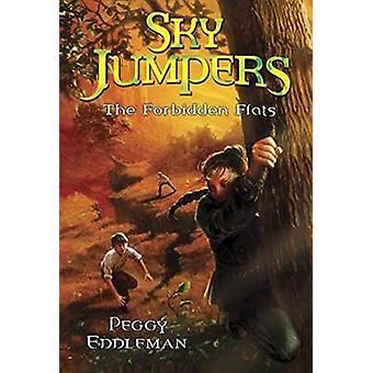Sky Jumpers Book 2 - The Forbidden Flats by Peggy Eddleman - 978030798