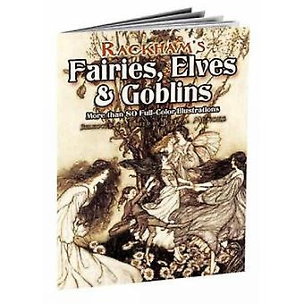 Rackham's Fairies - Elves and Goblins - More Than 80 Full-Color Illust