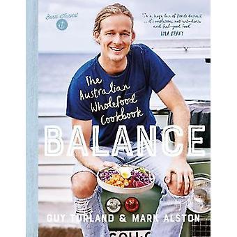 Balance - The Australian Wholefood Cookbook by Balance - The Australian