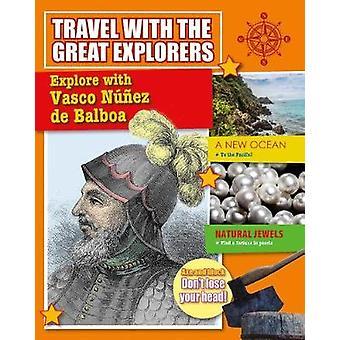 Explore with Vasco Nunez de Balboa by Meredith Dault - 9780778739210