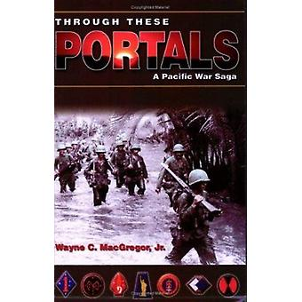 Through These Portals - A Pacific War Saga by Wayne C MacGregor - 9780