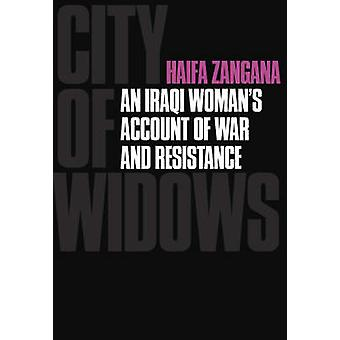 City of Widows - An Iraq Woman's Account of War and Resistance by Haif
