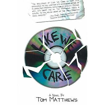 Like We Care - A Novel by Tom Matthews - 9781890862367 Book