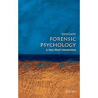Forensic Psychology A Very Short Introduction by David Canter