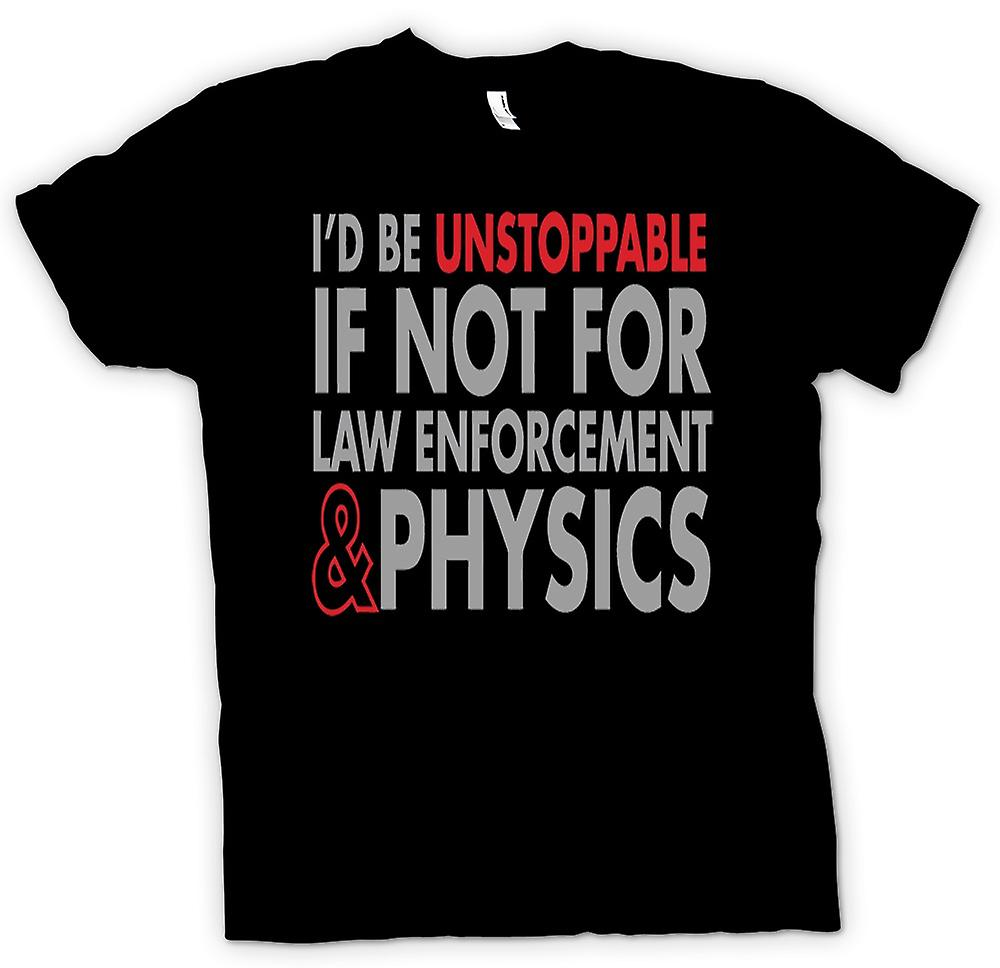 Mens T-shirt - Id be unstopple if it wasn�t for law enforcement