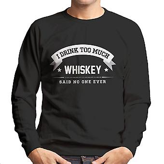 I Drink Too Much Whiskey Said No One Ever Men's Sweatshirt
