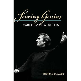Serving Genius - Carlo Maria Giulini by Thomas D. Saler - 978025203502
