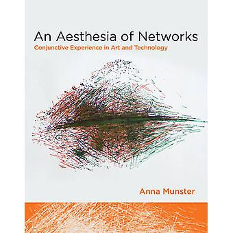 An Aesthesia of Networks - Conjunctive Experience in Art and Technolog