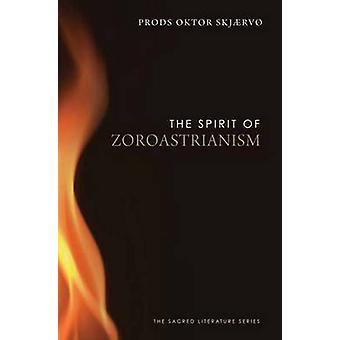 The Spirit of Zoroastrianism by Prods Oktor Skjaervo - 9780300170351