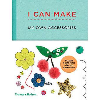 I Can Make My Own Accessories - Easy-To-Follow Patterns to Make and Cu