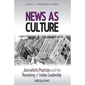 News as Culture - Journalistic Practices and the Remaking of Indian Le