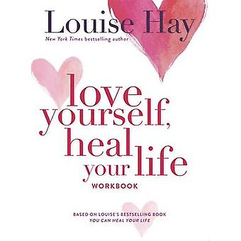 Love Yourself - Heal Your Life Workbook by Louise L. Hay - 9780937611