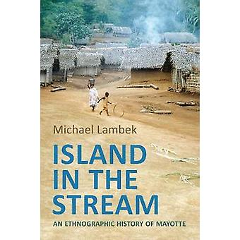Island in the Stream - An Ethnographic History of Mayotte by Island in