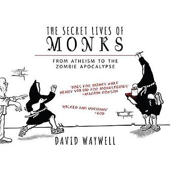 The Secret Lives of Monks - From Atheism to the Zombie Apocalypse by D