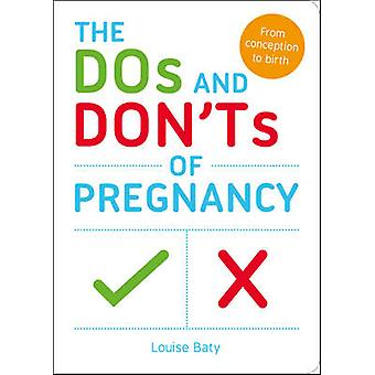 The Do's and Don'ts of Pregnancy - From Conception to Birth by Louise