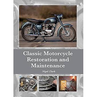 Classic Motorcycle Restoration and Maintenance by Nigel Clark - 97818