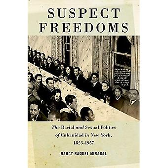Suspect Freedoms: The Racial and Sexual Politics of Cubanidad in New York, 1823-1957 (Culture, Labor, History)