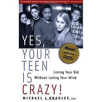 Ja, ist Ihr jugendlich verrückt: Ihr Kind lieben, ohne den Verstand verlieren
