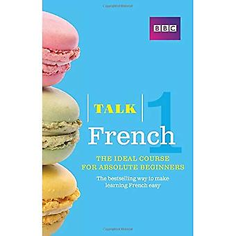 Talk French 1 (Book/CD Pack): The Ideal French Course for Absolute Beginners