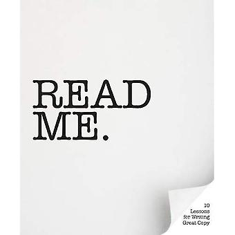 Read Me.: 10 Lessons for Writing Great Copy