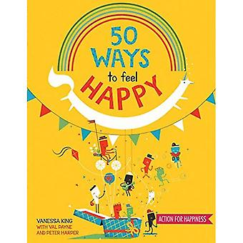 50 Ways to Feel Happy: Fun�activities and ideas to build�your happiness skills