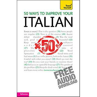 50 Ways to Improve Your Italian Teach Yourself by Valeria Malandra