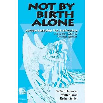 Not by Birth Alone by Homolka & Walter