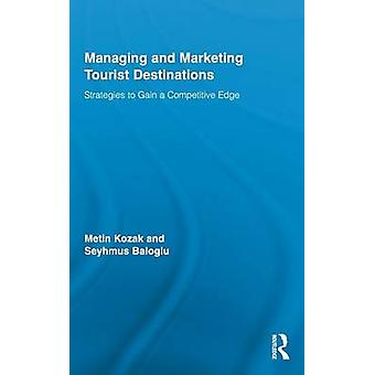 Managing and Marketing Tourist Destinations Strategies to Gain a Competitive Edge by Kozak & Metin