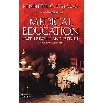 Medicinsk pedagogik förflutna nuvarande och framtida inlämning på lärande av Calman & Kenneth C.