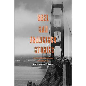 Reel San Francisco Stories An Annotated Filmography of the Bay Area by Pollock & Christopher