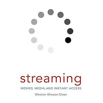 Streaming Movies Media and Instant Access by Dixon & Wheeler Winston & Prof.