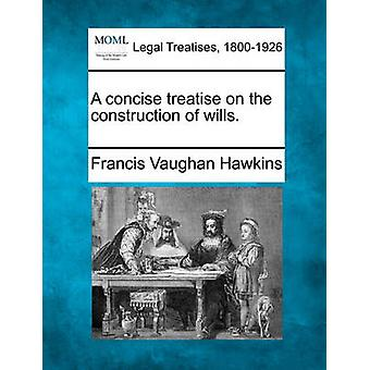 A concise treatise on the construction of wills. by Hawkins & Francis Vaughan