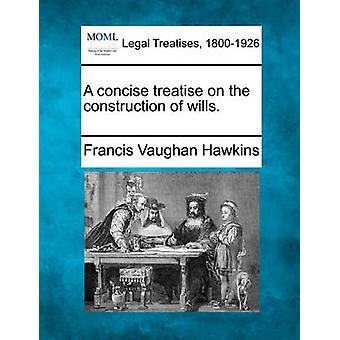 Een beknopte verhandeling over de bouw van testamenten. door Hawkins & Francis Vaughan