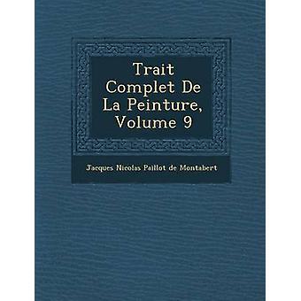 Trait Complet de La Peinture Volume 9 by Jacques Nicolas Paillot De Montabert