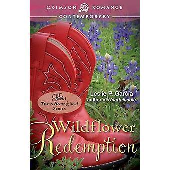 Wildflower Redemption by Garcia & Leslie P.