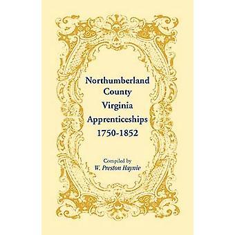 Northumberland County Virginia Apprenticeships 17501852 by Haynie & W. Preston