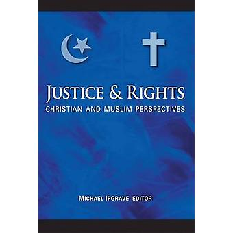 Justice and Rights Christian and Muslim Perspectives by Ipgrave & & Michael