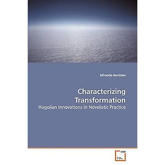 Characterizing Transformation Hugolian Innovations in Novelistic Practice by Kershaw & Miranda