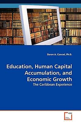 Education Huhomme Capital Accumulation and Economic Growth by Conrad & Ph.D. & Daren A.