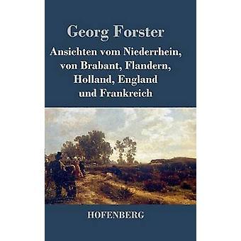 Ansichten vom Niederrhein von Brabant Flandern Holland England und Frankreich av Forster & Georg