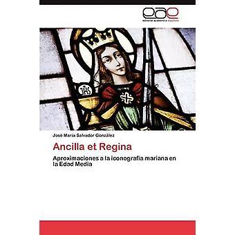 Ancilla et Regina by Salvador Gonzlez Jos Mara