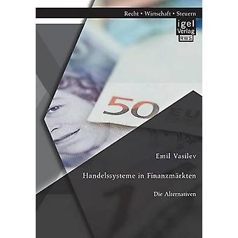 Handelssysteme in Finanzmrkten Die Alternativen by Vasilev & Emil