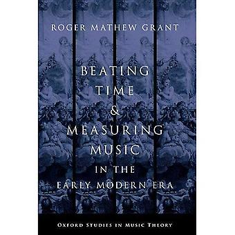 Beating Time & Measuring Music in the Early Modern Era (Oxford Studies in Music Theory)