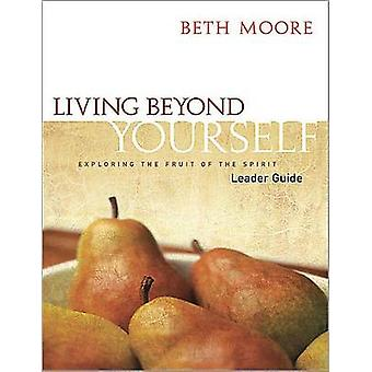 Living Beyond Yourself - Leader Guide - Exploring the Fruit of the Spi