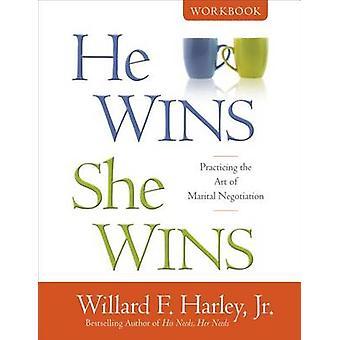 He Wins - She Wins Workbook - Practicing the Art of Marital Negotiatio