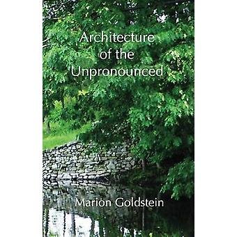 Architecture of the Unpronounced by Marion Goldstein - 9780878396139