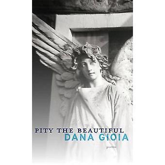 Pity the Beautiful by Dana Gioia - 9781555976132 Book