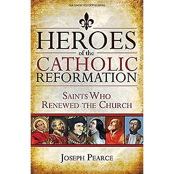 Heroes of the Catholic Reformation - Saints Who Renewed the Church by